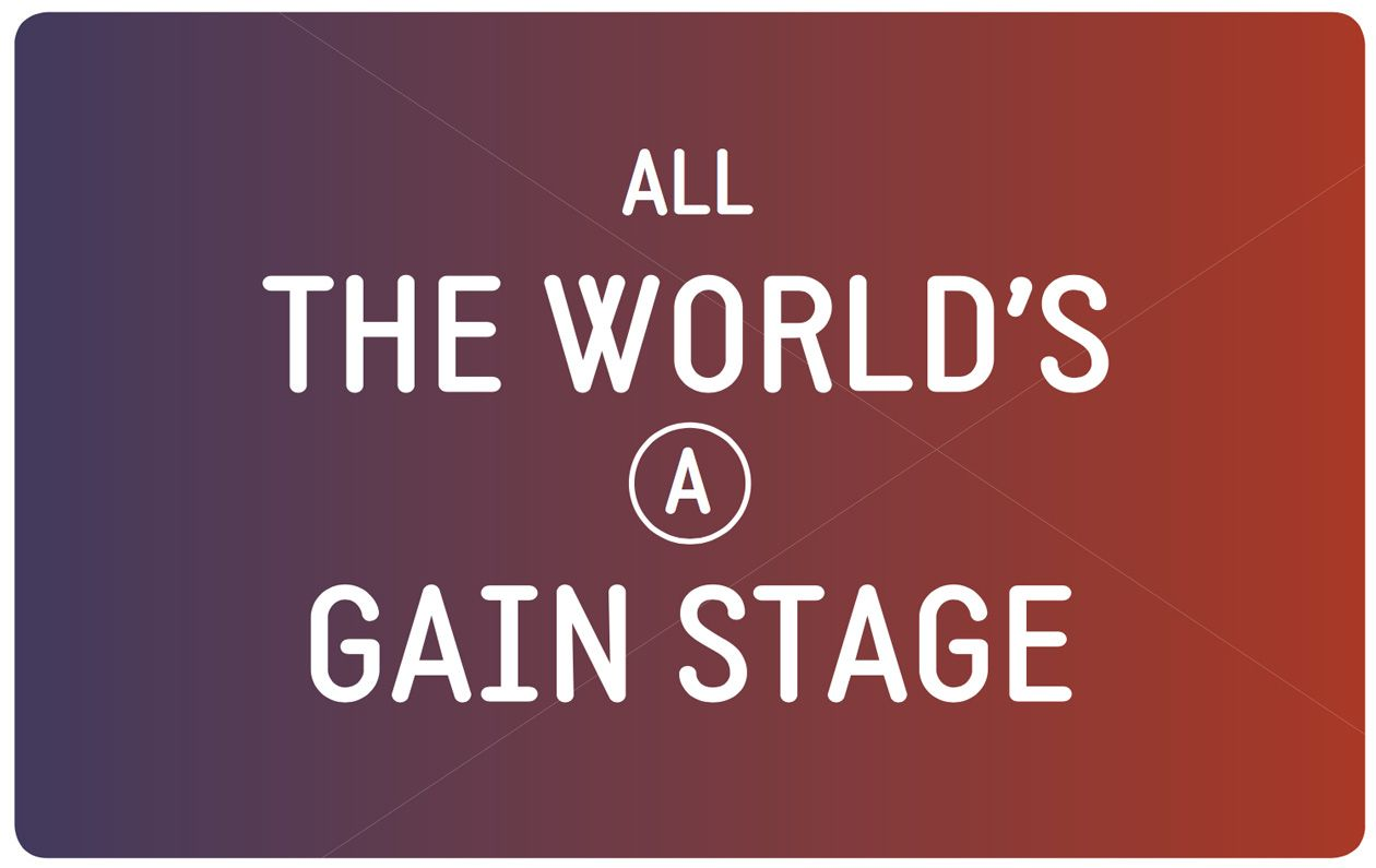 All the World's a Gain Stage